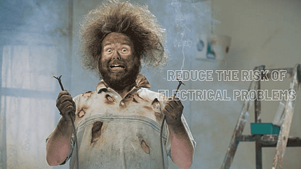 Reduce the Risk of Electrical Problem